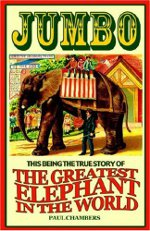 Jumbo: The Greatest Elephant in the World, by Paul Chambers