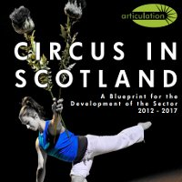 Circus in Scotland: A Blueprint for the Development of the Sector 2012 – 2017
